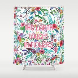 The Earth Laughs in Flowers Shower Curtain