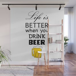 Life is better when you drink beer Wall Mural