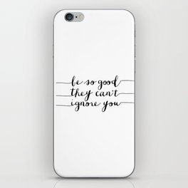 Be So Good They Can't Ignore You black and white monochrome typography poster design bedroom wall iPhone Skin