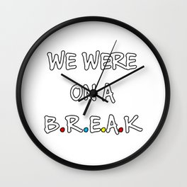 we ware on a break Wall Clock