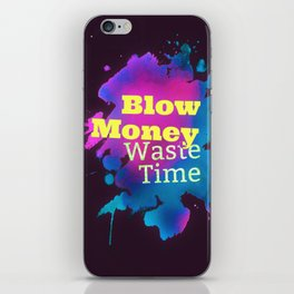 Blow Money, Waste Time iPhone Skin