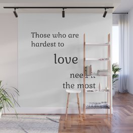 Those who are hardest to love need it the most  - Socrates Wall Mural
