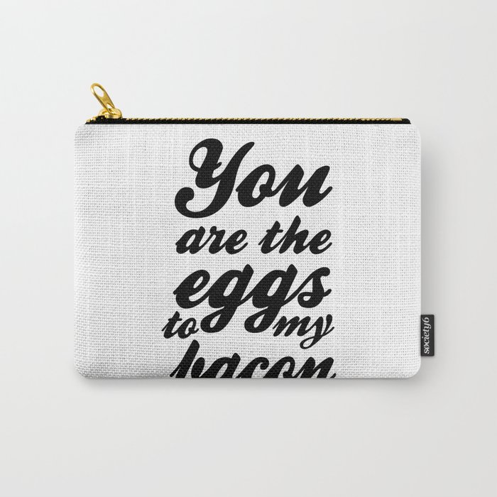 You are the eggs to my bacon Carry-All Pouch