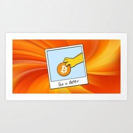 Bitcoin see you later Art Print