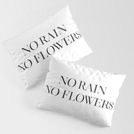 No Rain No Flowers, Typography Art, Modern Decor, Quote Wall Art, Home Decor Pillow Sham