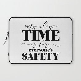 My Alone Time Is For Everyone's Safety Laptop Sleeve
