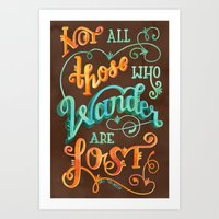 not all who wander are lost Art Prints featuring Not All Those Who Wander Are Lost by becca cahan