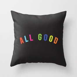 All good Throw Pillow