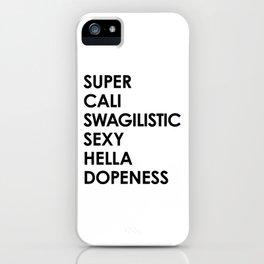 SUPER CALI SWAGILISTIC SEXY HELLA DOPENESS iPhone Case