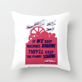 If we keep machines roaring - They'll keep the planes soaring Throw Pillow