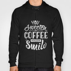 You sweeten my coffee with your smile Hoody