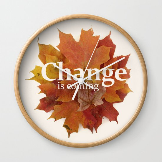 Change is coming Wall Clock