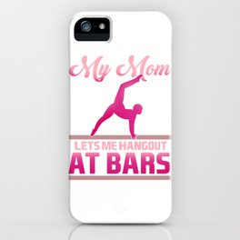 My Mom Lets Me Hang Out At Bars product for a Gymnast iPhone Case