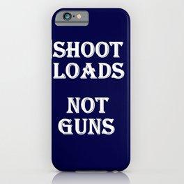 Shoot Loads Not Guns iPhone Case