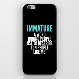 IMMATURE - A WORD BORING PEOPLE USE TO DESCRIBE FUN PEOPLE LIKE ME (Black) iPhone Skin