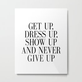 PRINTABLE Art, Get Up Dress Up Show Up And Never Give Up, Bedroom Decor,Girls Metal Print