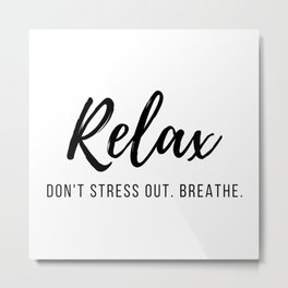 Relax. Don't Stress Out. Breathe. Quote Black Typography Metal Print