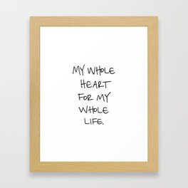 """My Whole Heart"" Framed Art Print"