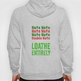 Hate Hate Hate Hate Loathe Entirely Hoody