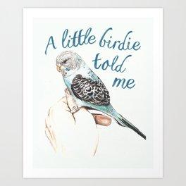 A little bird told me ... Art Print
