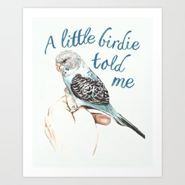 A little bird told me ... Art Print