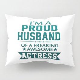 I'M A PROUD ACTRESS'S HUSBAND Pillow Sham