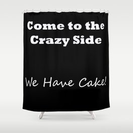 Come to the crazy side... V1 Shower Curtain