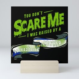 You Don't Scare Me I Was Raised By A Salvadorian Mini Art Print