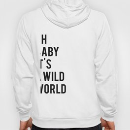 Oh baby its a wild world poster ALL SIZES MODERN wall art, Black White Print Hoody