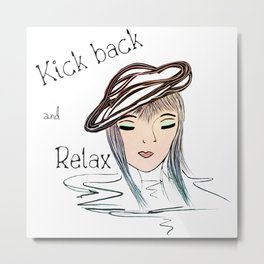 Motivational Art - Kick back and Relax Metal Print