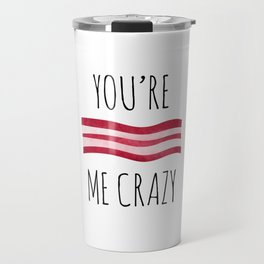 You're Bacon Me Crazy Travel Mug