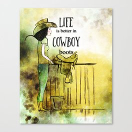 Life is better in Cowboy Boots Cowgirl Canvas Print