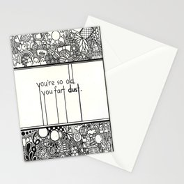 You're so old, you fart dust. Stationery Cards