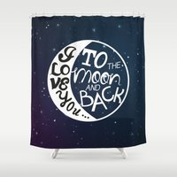 i love you to the moon and back Shower Curtains featuring I LOVE YOU to the MOON and BACK! by raeuberstochter