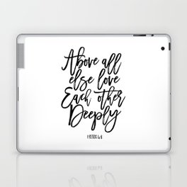 above all else love each other deeply, 1 peter 4:8, bible verse,scripture art,bible cover,love sign Laptop & iPad Skin
