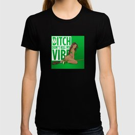 Witch Don't Kill my Vibe T-shirt