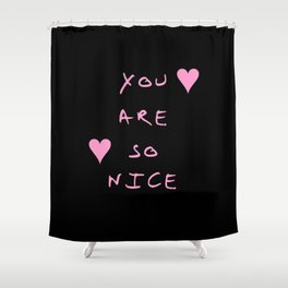 You are so nice - beauty,love,compliment,cumplido,romance,romantic. Shower Curtain