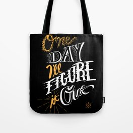 One Day I'll Figure It Out Tote Bag