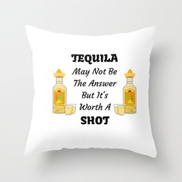TEQUILA May Not Be The Answer But It's Worth A Shot Throw Pillow