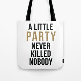 A little party never killed nobody - modern glam Tote Bag