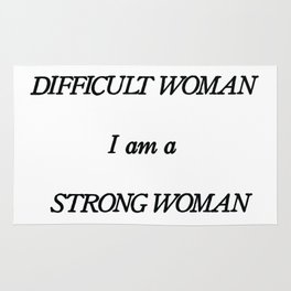 I am not a Difficult Woman. I am a Strong Woman and I know what I am worth. Rug