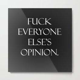 F Your Opinion Metal Print