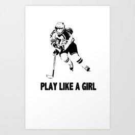 Play Like A Girl - Womens Ice Hockey Art Print