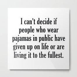People Who Wear Pajamas In Public Metal Print