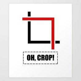 Oh, Crop! Photoediting humor, Lightroom Edition Art Print