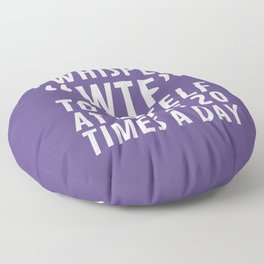 I Whisper WTF to Myself at Least 20 Times a Day (Ultra Violet) Floor Pillow