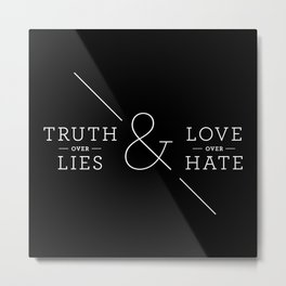 Truth over Lies & Love over Hate Metal Print