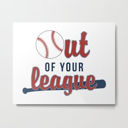 Out of Your League Metal Print