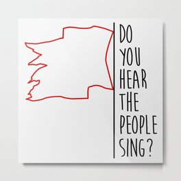 Do You hear The People Sing? - Red Flag? Metal Print
