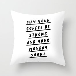 May Your Coffee Be Strong and Your Monday Short funny quirky kitchen or office decor wal art Throw Pillow